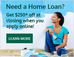 Need a Home Loan? Get $250* off at closing when you apply online!